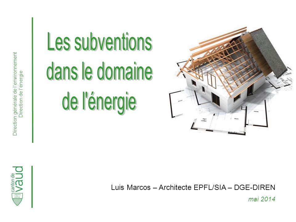 Direction générale de l'environnement Direction de l'énergie Luis Marcos – Architecte EPFL/SIA – DGE-DIREN mai 2014