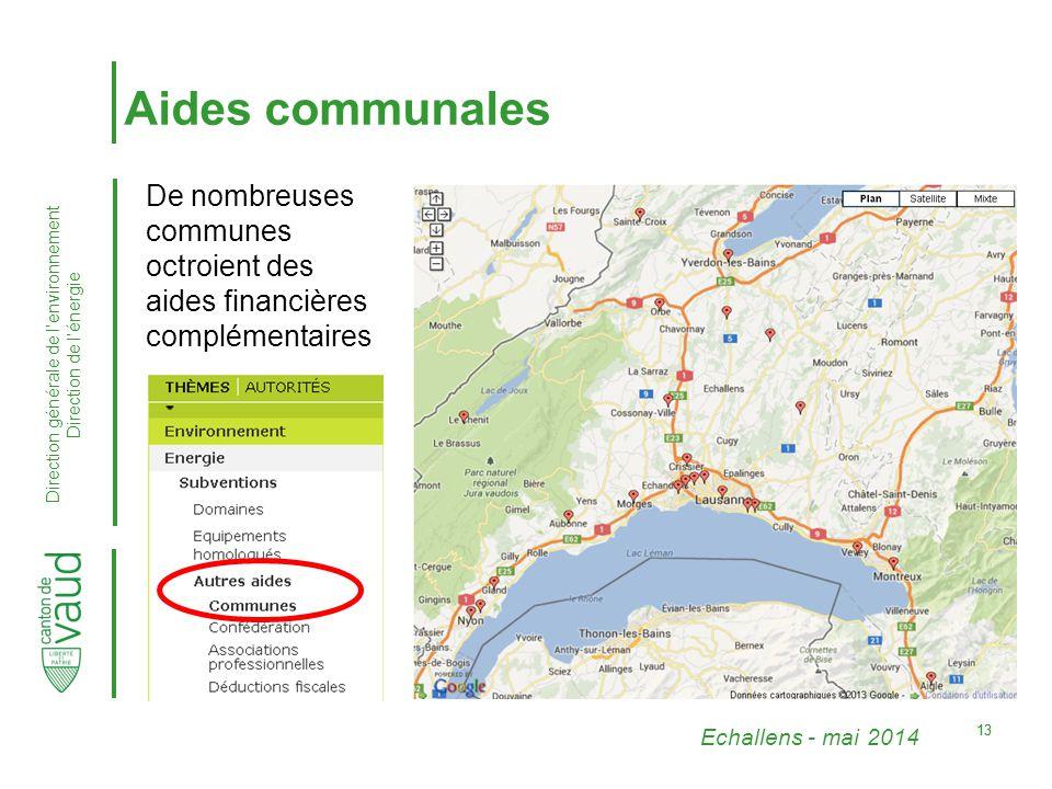 Echallens - mai 2014 Direction générale de l'environnement Direction de l'énergie 13 Aides communales De nombreuses communes octroient des aides financières complémentaires