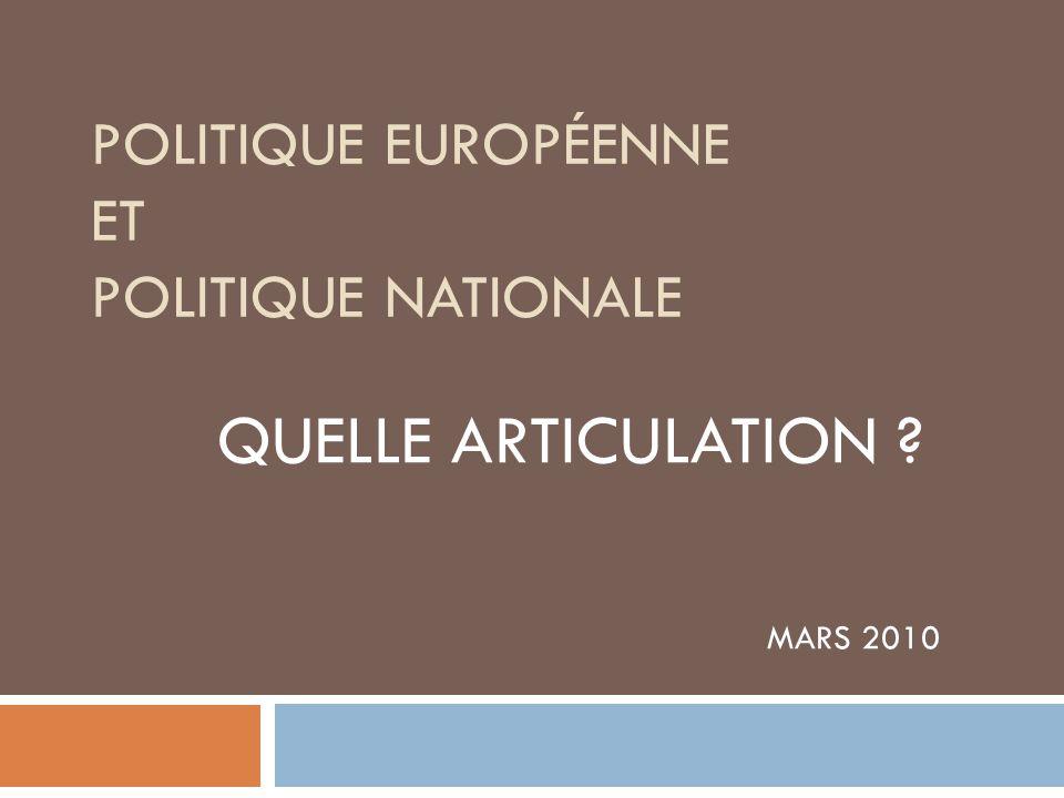 QUELLE ARTICULATION ? MARS 2010 POLITIQUE EUROPÉENNE ET POLITIQUE NATIONALE
