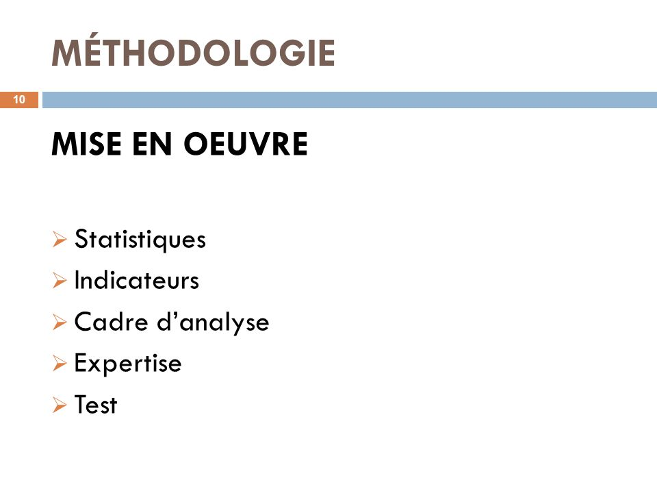 MÉTHODOLOGIE 10 MISE EN OEUVRE  Statistiques  Indicateurs  Cadre d'analyse  Expertise  Test