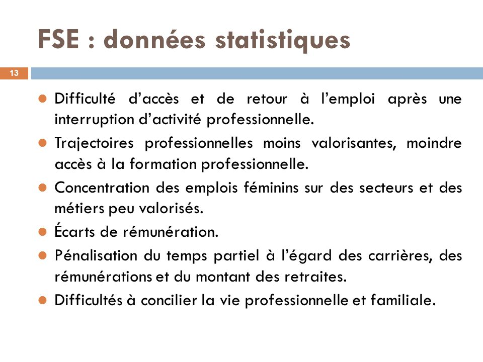FSE : données statistiques 13 Difficulté d'accès et de retour à l'emploi après une interruption d'activité professionnelle.