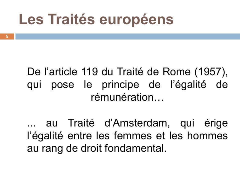 Les Traités européens De l'article 119 du Traité de Rome (1957), qui pose le principe de l'égalité de rémunération…... au Traité d'Amsterdam, qui érig