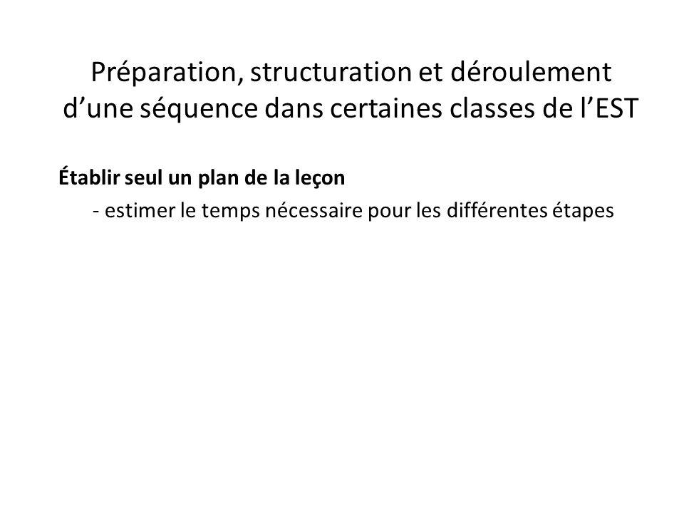 Préparation, structuration et déroulement d'une séquence dans certaines classes de l'EST Établir seul un plan de la leçon - estimer le temps nécessaire pour les différentes étapes