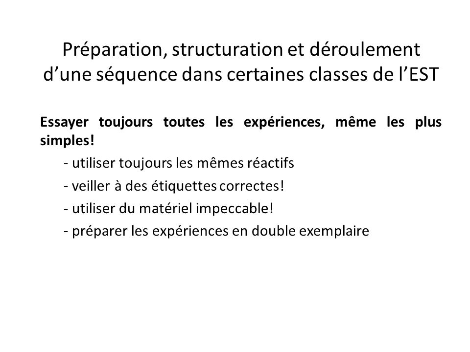 Préparation, structuration et déroulement d'une séquence dans certaines classes de l'EST Essayer toujours toutes les expériences, même les plus simples.