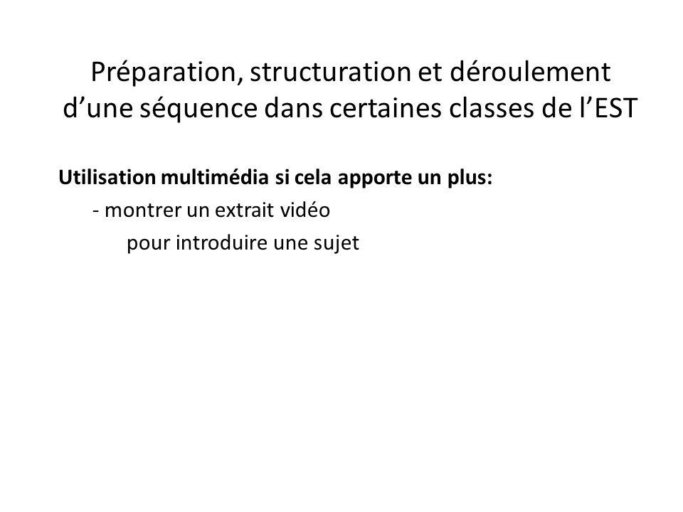 Préparation, structuration et déroulement d'une séquence dans certaines classes de l'EST Utilisation multimédia si cela apporte un plus: - montrer un extrait vidéo pour introduire une sujet