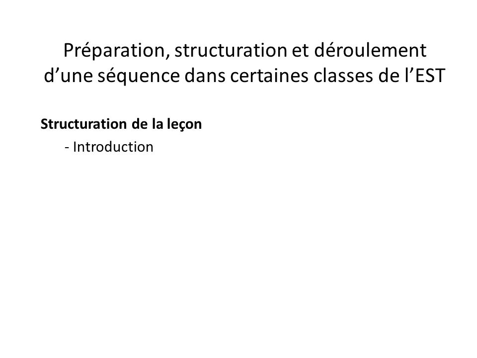 Préparation, structuration et déroulement d'une séquence dans certaines classes de l'EST Structuration de la leçon - Introduction