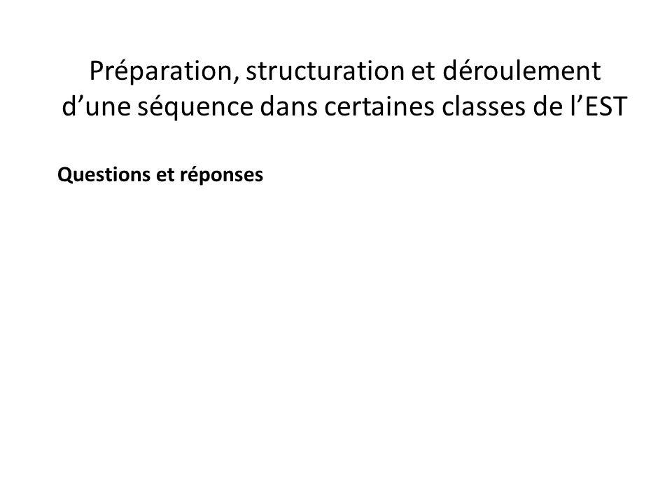 Préparation, structuration et déroulement d'une séquence dans certaines classes de l'EST Questions et réponses