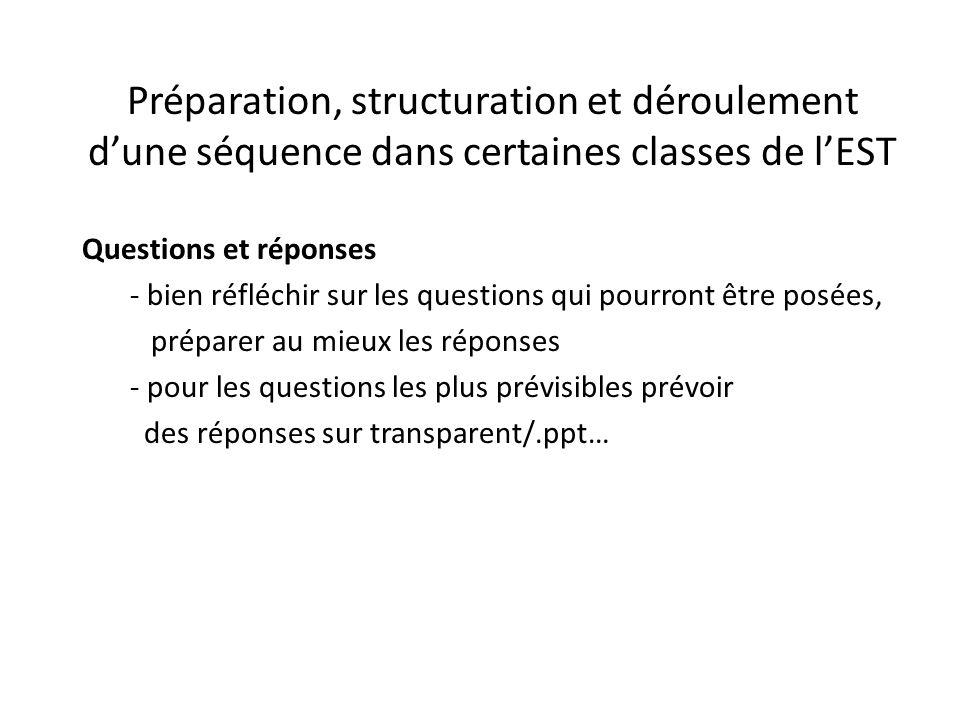 Préparation, structuration et déroulement d'une séquence dans certaines classes de l'EST Questions et réponses - bien réfléchir sur les questions qui pourront être posées, préparer au mieux les réponses - pour les questions les plus prévisibles prévoir des réponses sur transparent/.ppt…
