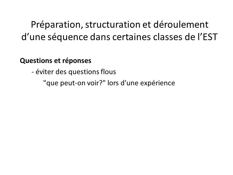 Préparation, structuration et déroulement d'une séquence dans certaines classes de l'EST Questions et réponses - éviter des questions flous que peut-on voir? lors d une expérience