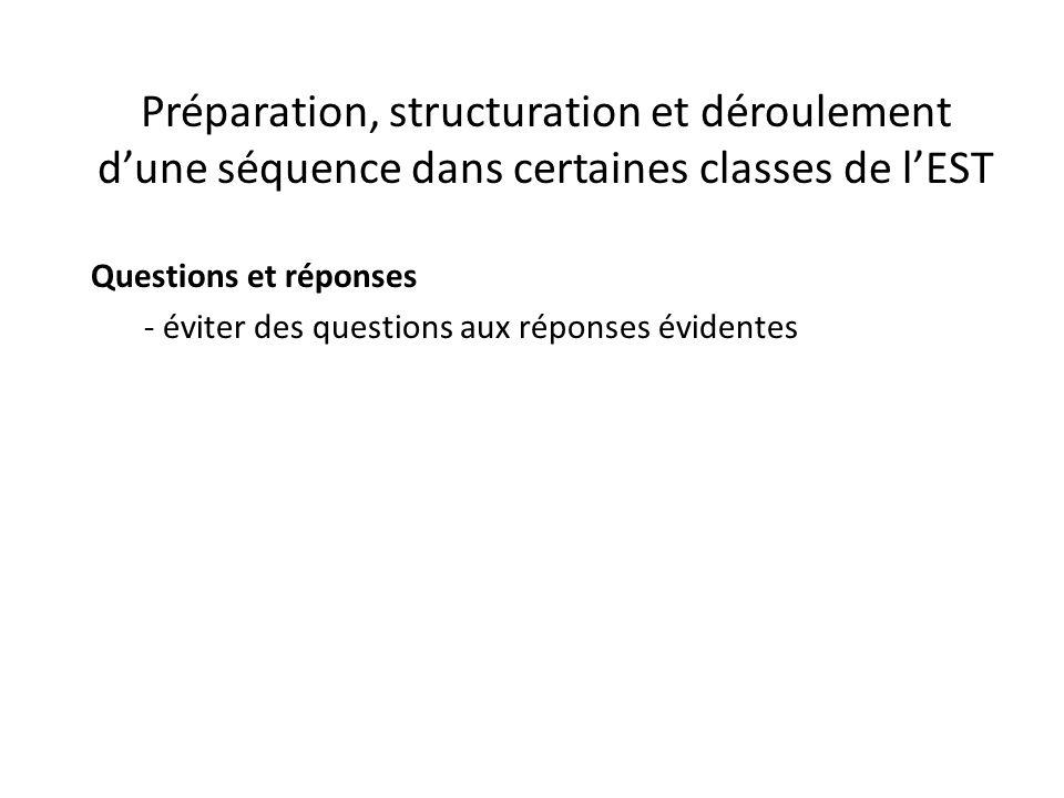 Préparation, structuration et déroulement d'une séquence dans certaines classes de l'EST Questions et réponses - éviter des questions aux réponses évidentes