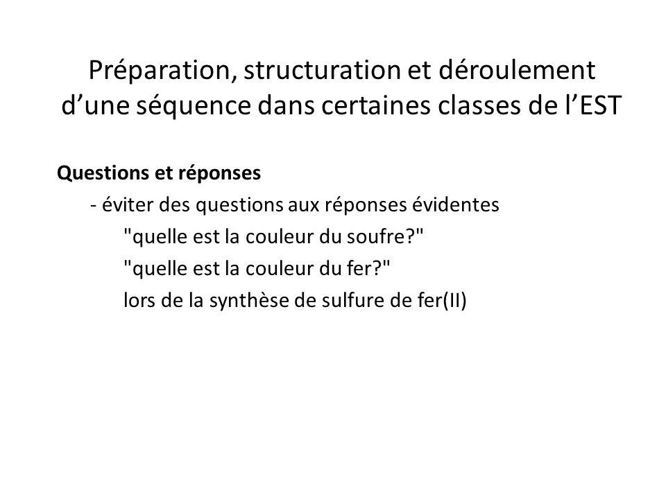 Préparation, structuration et déroulement d'une séquence dans certaines classes de l'EST Questions et réponses - éviter des questions aux réponses évidentes quelle est la couleur du soufre? quelle est la couleur du fer? lors de la synthèse de sulfure de fer(II)