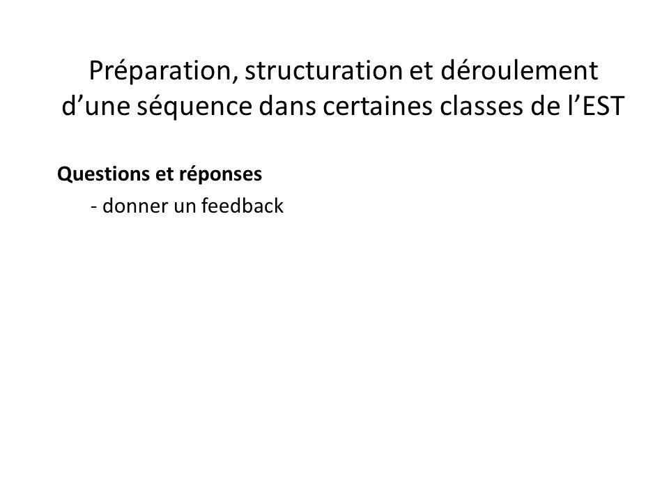 Préparation, structuration et déroulement d'une séquence dans certaines classes de l'EST Questions et réponses - donner un feedback