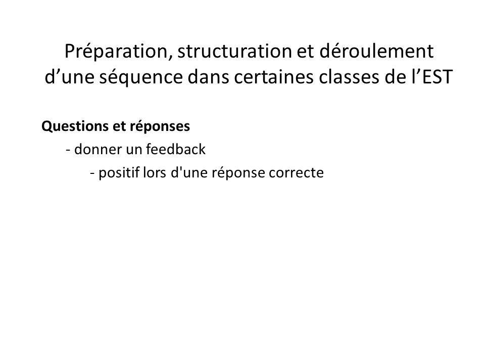 Préparation, structuration et déroulement d'une séquence dans certaines classes de l'EST Questions et réponses - donner un feedback - positif lors d une réponse correcte