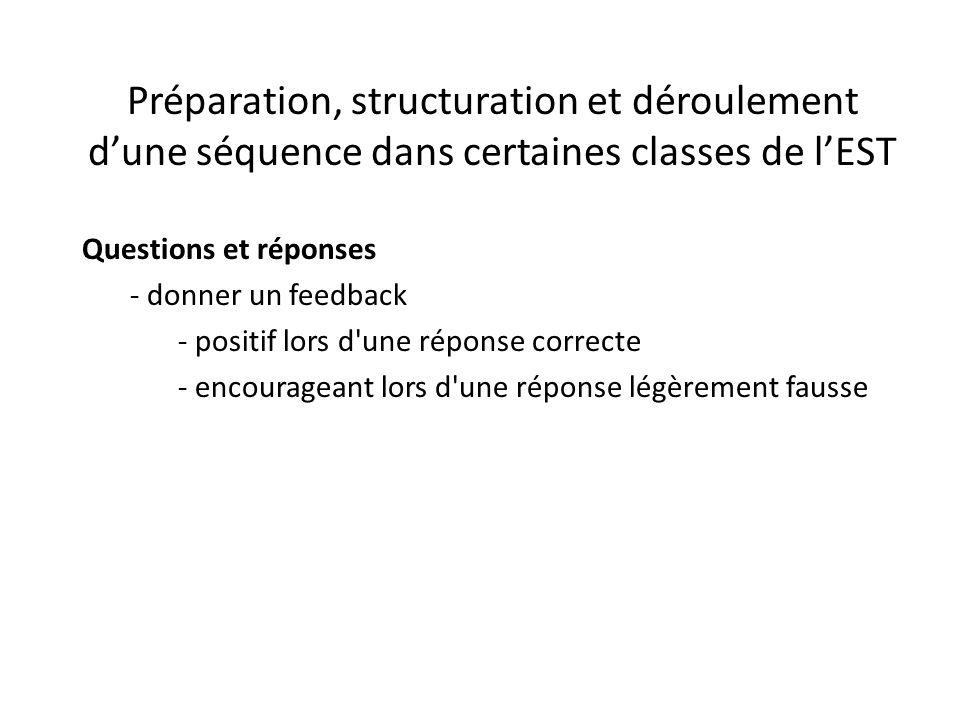 Préparation, structuration et déroulement d'une séquence dans certaines classes de l'EST Questions et réponses - donner un feedback - positif lors d une réponse correcte - encourageant lors d une réponse légèrement fausse