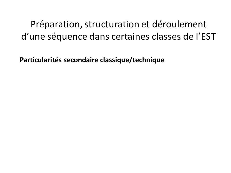 Préparation, structuration et déroulement d'une séquence dans certaines classes de l'EST Particularités secondaire classique/technique