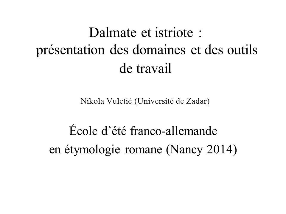 Dalmate et istriote : présentation des domaines et des outils de travail Nikola Vuletić (Université de Zadar) École d'été franco-allemande en étymolog