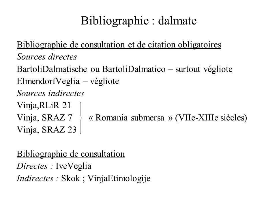Bibliographie : dalmate Bibliographie de consultation et de citation obligatoires Sources directes BartoliDalmatische ou BartoliDalmatico – surtout vé