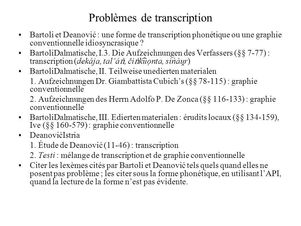 Problèmes de transcription Bartoli et Deanović : une forme de transcription phonétique ou une graphie conventionnelle idiosyncrasique ? BartoliDalmati