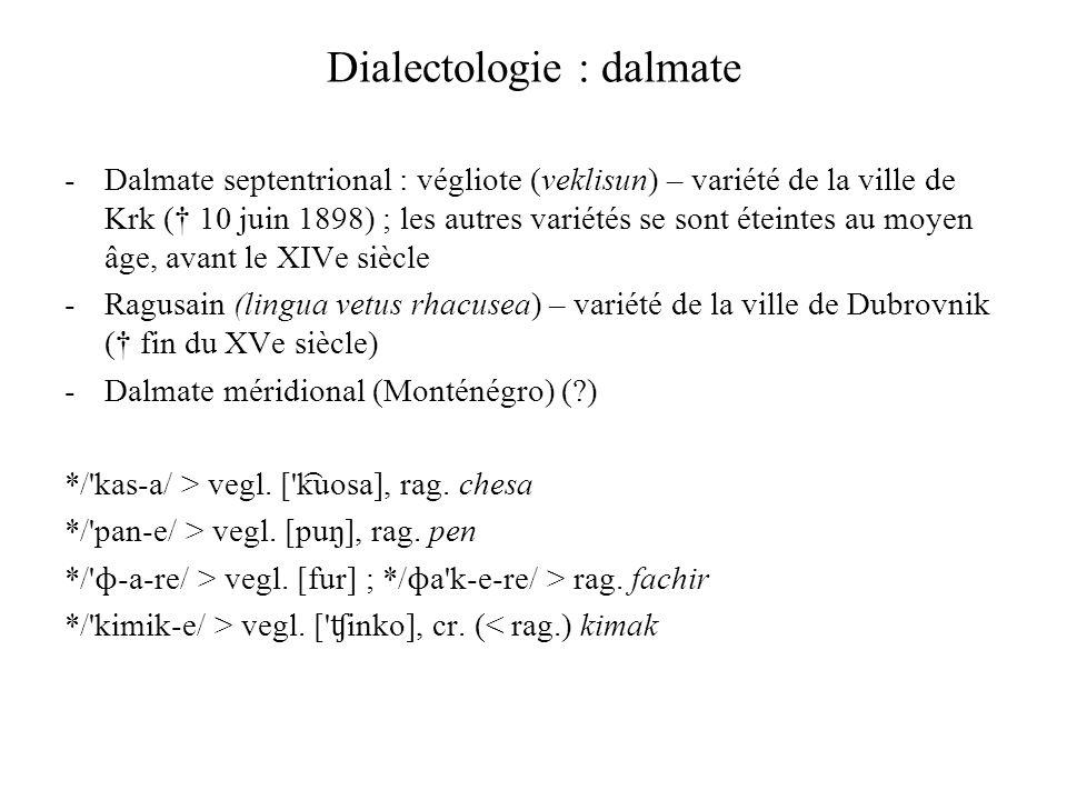 Dialectologie : dalmate -Dalmate septentrional : végliote (veklisun) – variété de la ville de Krk († 10 juin 1898) ; les autres variétés se sont étein