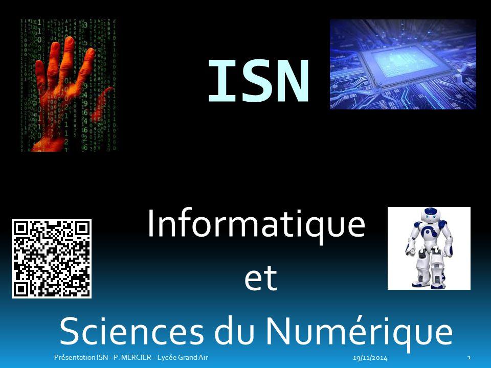 ISN Informatique et Sciences du Numérique 19/11/2014 1 Présentation ISN – P. MERCIER – Lycée Grand Air
