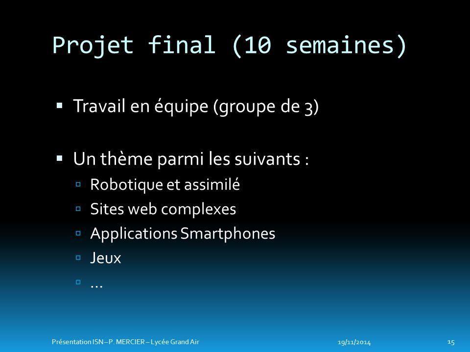  Travail en équipe (groupe de 3)  Un thème parmi les suivants :  Robotique et assimilé  Sites web complexes  Applications Smartphones  Jeux  …