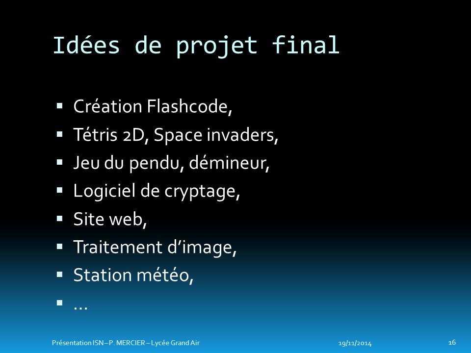  Création Flashcode,  Tétris 2D, Space invaders,  Jeu du pendu, démineur,  Logiciel de cryptage,  Site web,  Traitement d'image,  Station météo