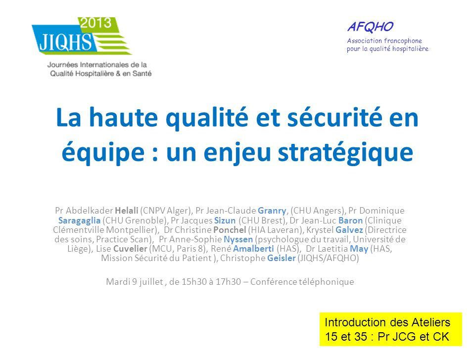 La haute qualité et sécurité en équipe : un enjeu stratégique Pr Abdelkader Helali (CNPV Alger), Pr Jean-Claude Granry, (CHU Angers), Pr Dominique Sar