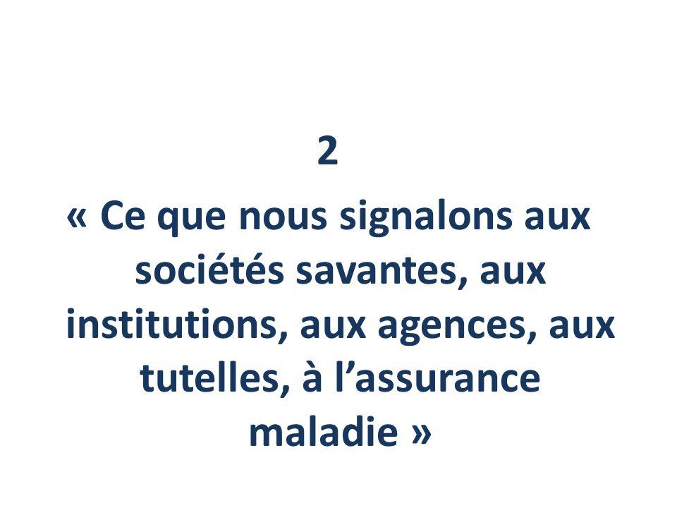 2 « Ce que nous signalons aux sociétés savantes, aux institutions, aux agences, aux tutelles, à l'assurance maladie »