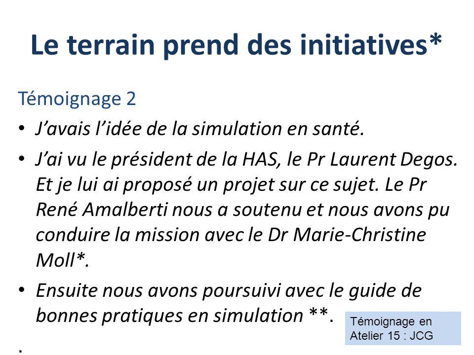 Témoignage 2 J'avais l'idée de la simulation en santé. J'ai vu le président de la HAS, le Pr Laurent Degos. Et je lui ai proposé un projet sur ce suje