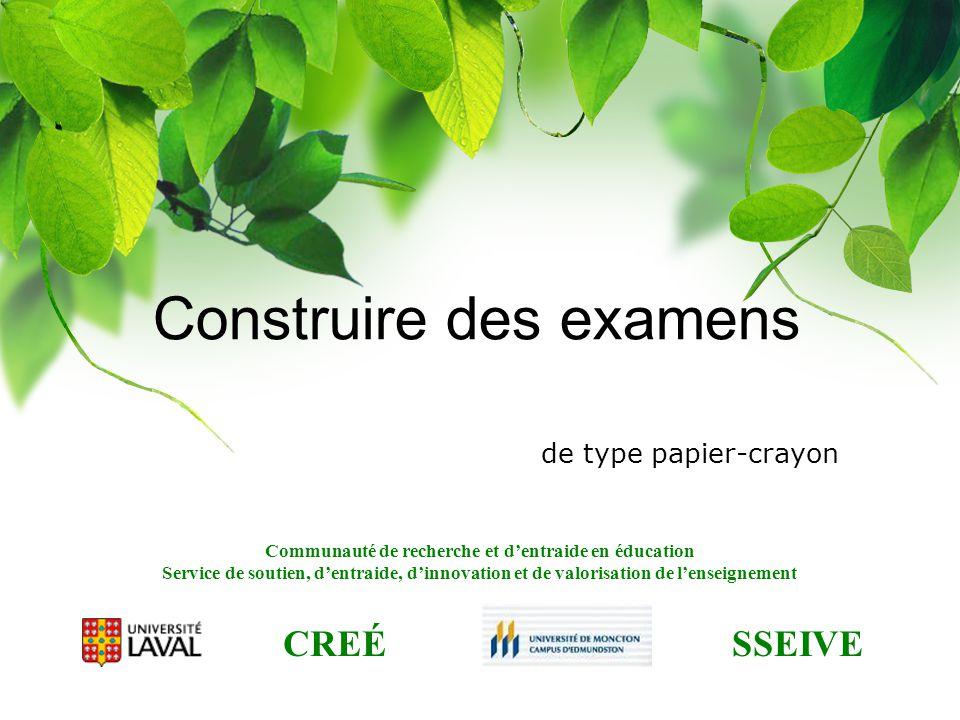 Communauté de recherche et d'entraide en éducation Service de soutien, d'entraide, d'innovation et de valorisation de l'enseignement CREÉ SSEIVE Construire des examens de type papier-crayon