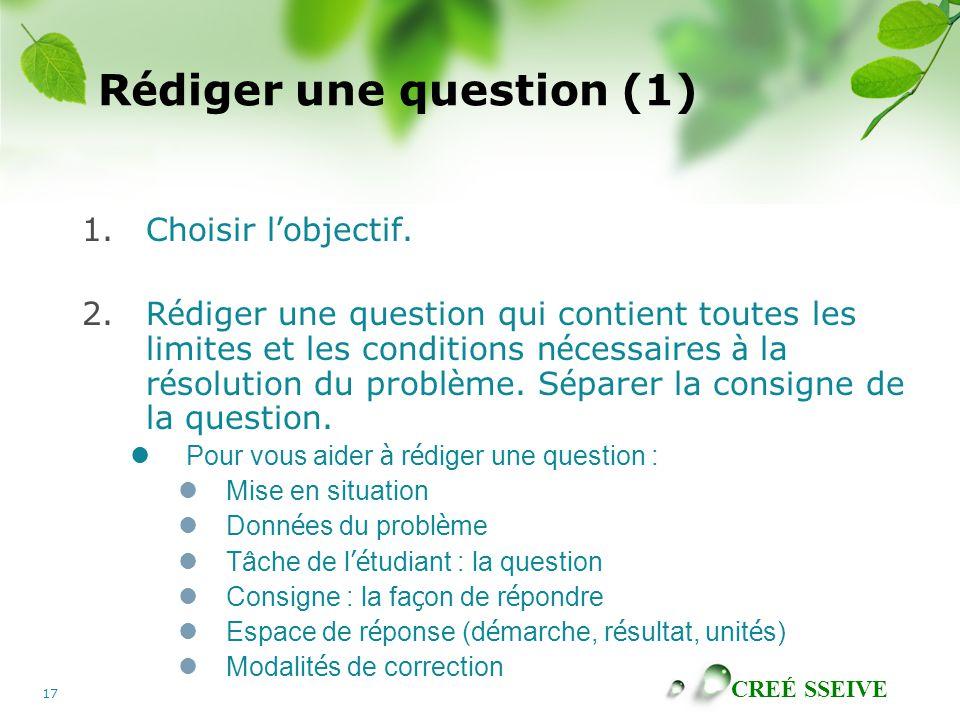 CREÉ SSEIVE 17 R é diger une question (1) 1.Choisir l ' objectif.