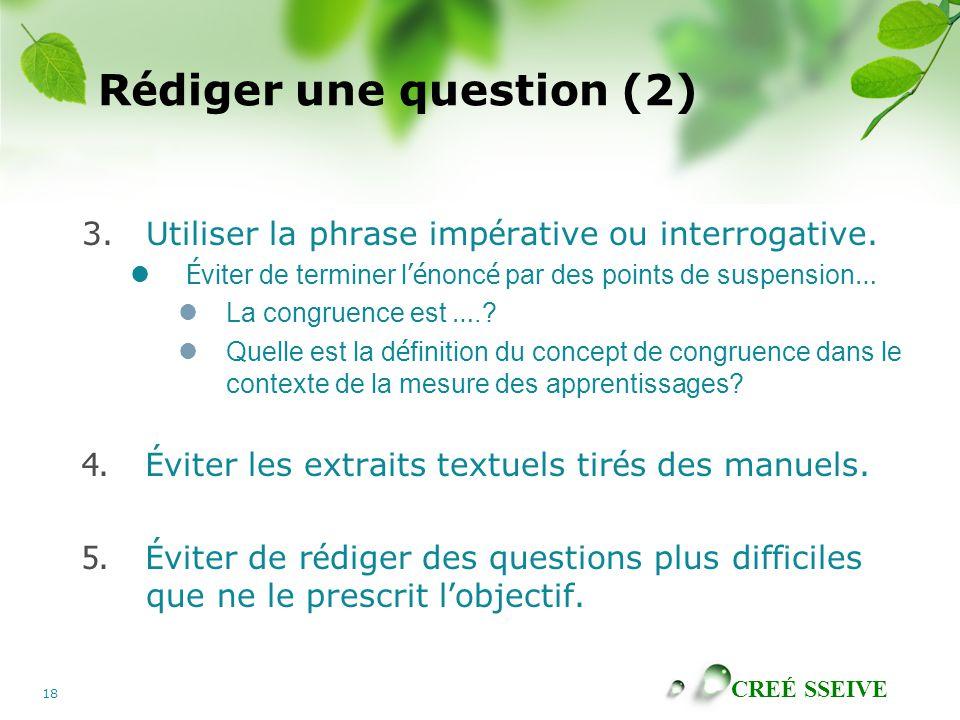 CREÉ SSEIVE 18 R é diger une question (2) 3.Utiliser la phrase imp é rative ou interrogative.