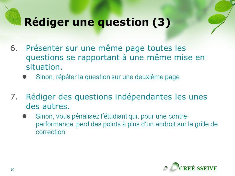 CREÉ SSEIVE 19 R é diger une question (3) 6.Pr é senter sur une même page toutes les questions se rapportant à une même mise en situation.