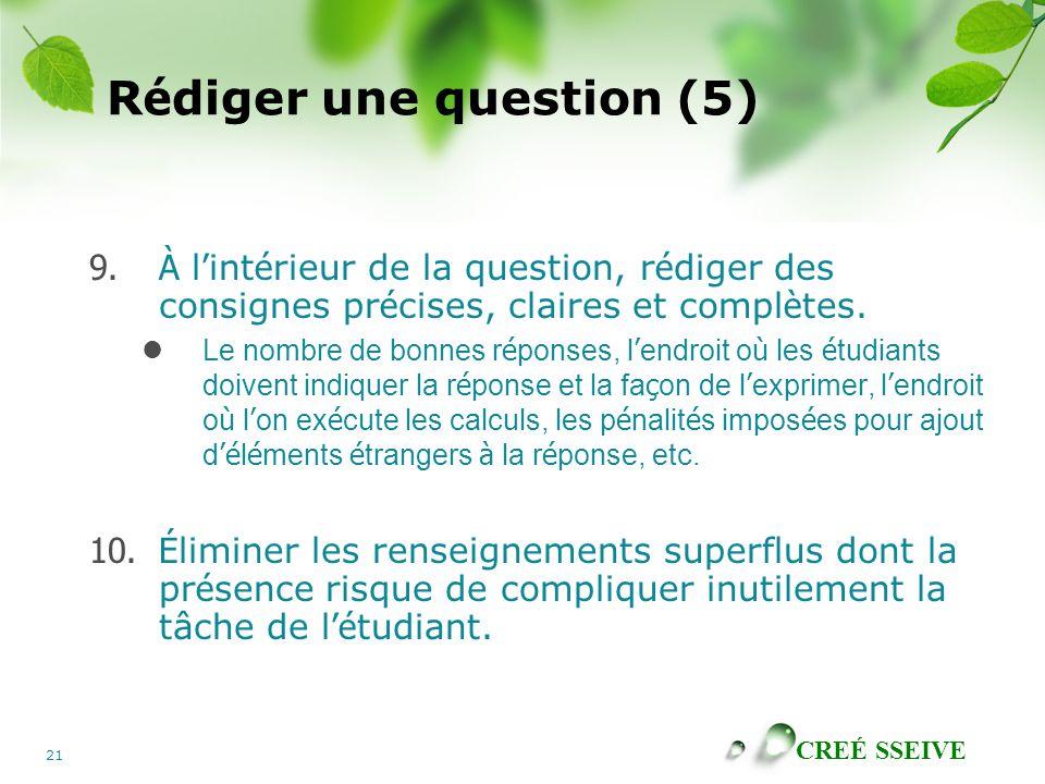 CREÉ SSEIVE 21 R é diger une question (5) 9.À l ' int é rieur de la question, r é diger des consignes pr é cises, claires et compl è tes.