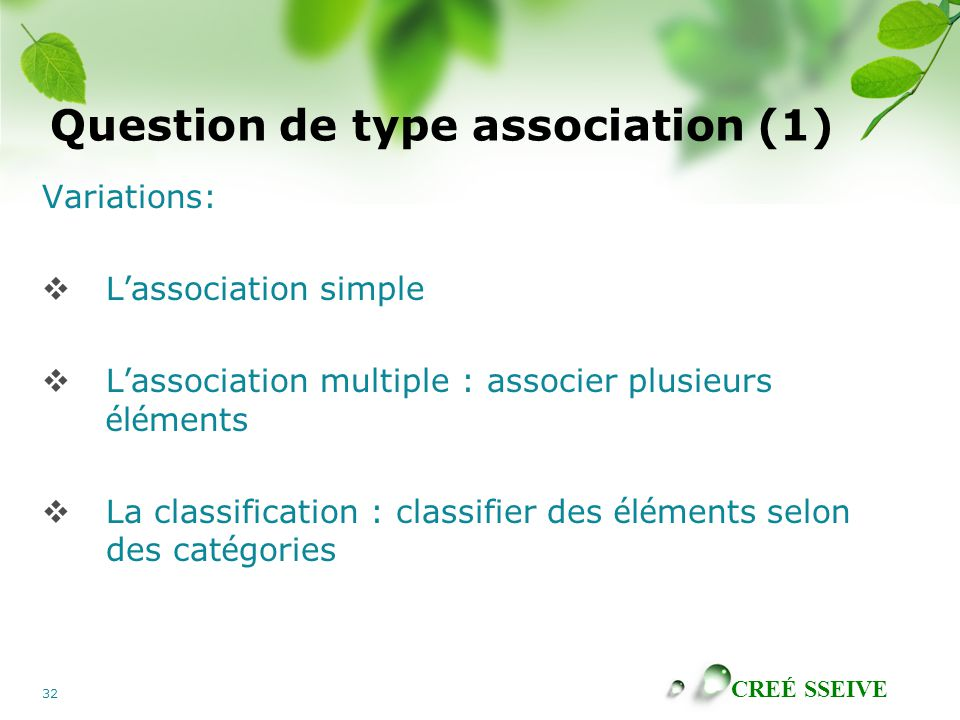CREÉ SSEIVE 32 Question de type association (1) Variations:  L ' association simple  L ' association multiple : associer plusieurs é l é ments  La