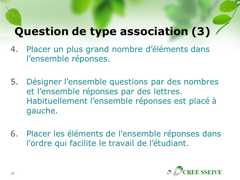 CREÉ SSEIVE 35 Question de type association (3) 4.Placer un plus grand nombre d 'é l é ments dans l ' ensemble r é ponses. 5.D é signer l ' ensemble q