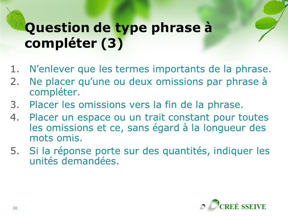 CREÉ SSEIVE 38 Question de type phrase à compl é ter (3) 1.N ' enlever que les termes importants de la phrase.