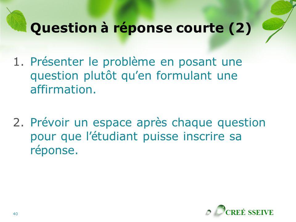 CREÉ SSEIVE 40 Question à r é ponse courte (2) 1.Pr é senter le probl è me en posant une question plutôt qu ' en formulant une affirmation.