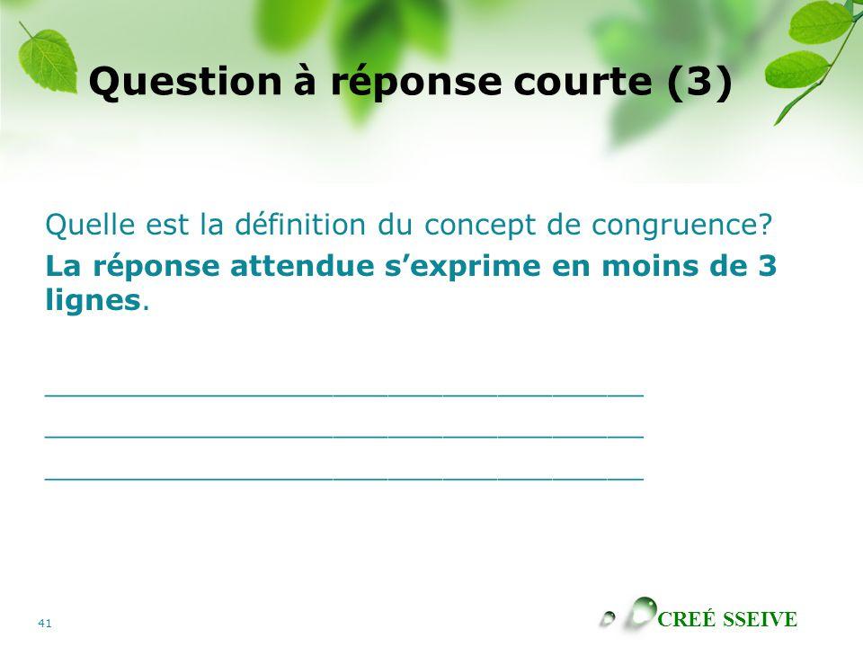 CREÉ SSEIVE 41 Question à r é ponse courte (3) Quelle est la d é finition du concept de congruence.