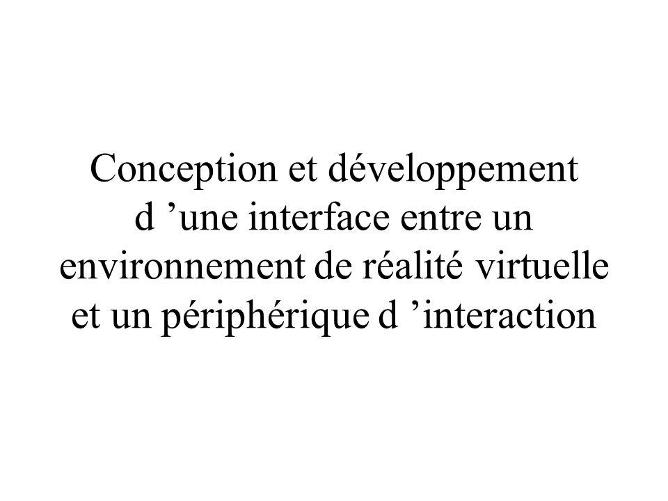 Conception et développement d 'une interface entre un environnement de réalité virtuelle et un périphérique d 'interaction
