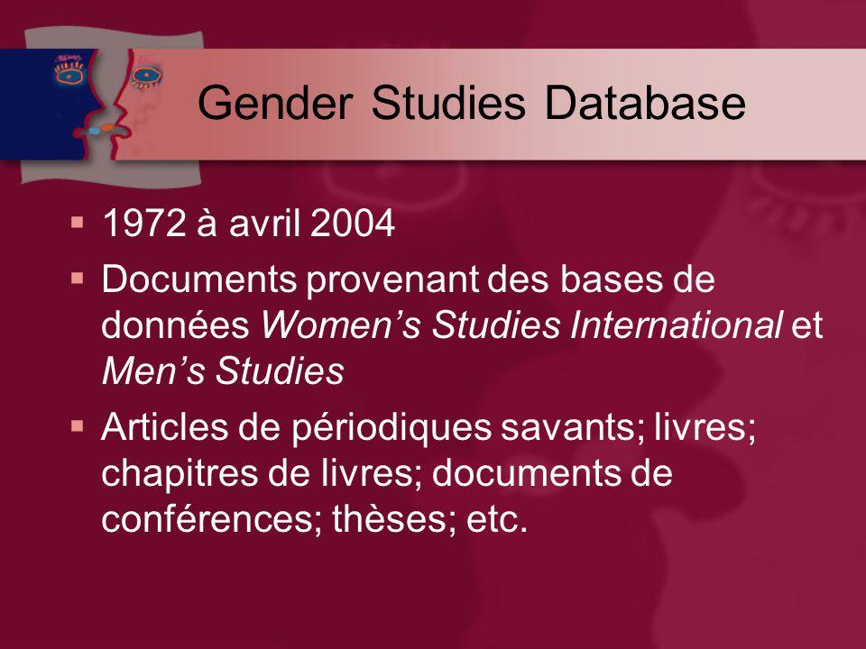 Gender Studies Database  1972 à avril 2004  Documents provenant des bases de données Women's Studies International et Men's Studies  Articles de périodiques savants; livres; chapitres de livres; documents de conférences; thèses; etc.