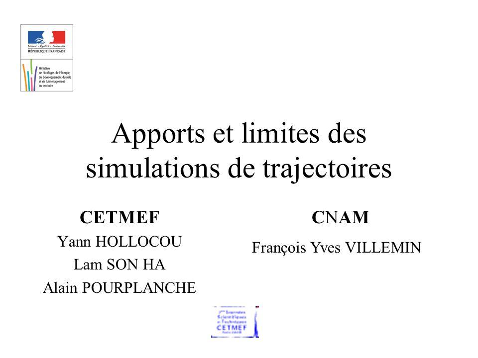 Apports et limites des simulations de trajectoires CETMEF Yann HOLLOCOU Lam SON HA Alain POURPLANCHE CNAM François Yves VILLEMIN