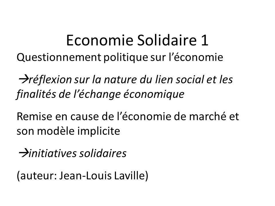 Economie Solidaire 1 Questionnement politique sur l'économie  réflexion sur la nature du lien social et les finalités de l'échange économique Remise en cause de l'économie de marché et son modèle implicite  initiatives solidaires (auteur: Jean-Louis Laville)