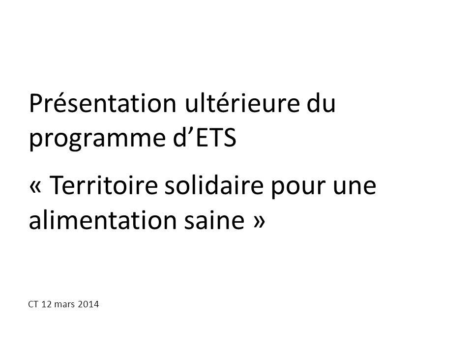 Présentation ultérieure du programme d'ETS « Territoire solidaire pour une alimentation saine » CT 12 mars 2014