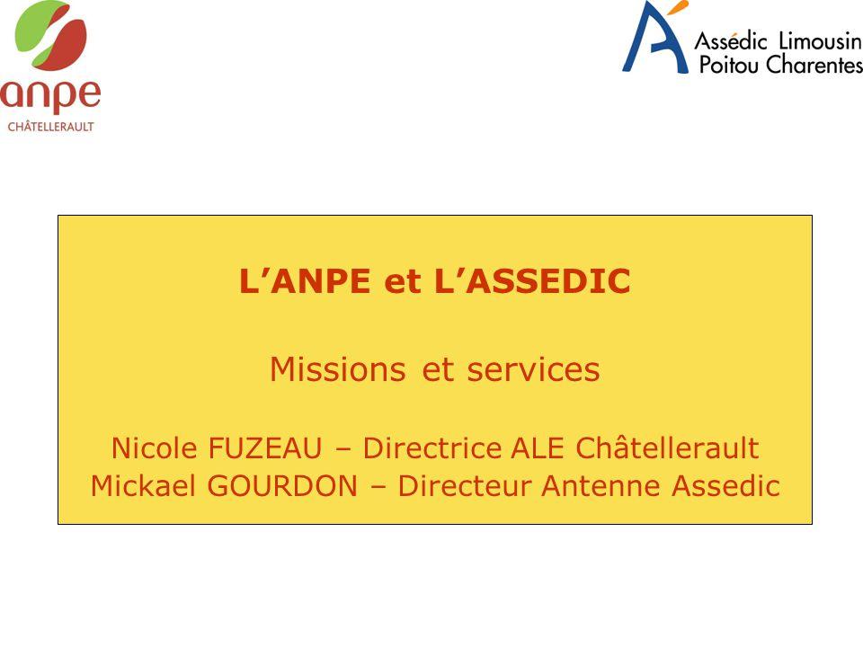 L'ANPE et L'ASSEDIC Missions et services Nicole FUZEAU – Directrice ALE Châtellerault Mickael GOURDON – Directeur Antenne Assedic