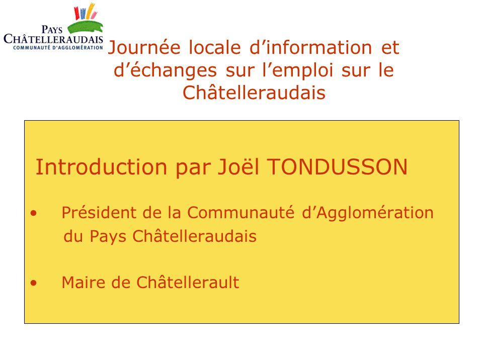 Journée locale d'information et d'échanges sur l'emploi sur le Châtelleraudais Introduction par Joël TONDUSSON Président de la Communauté d'Agglomérat