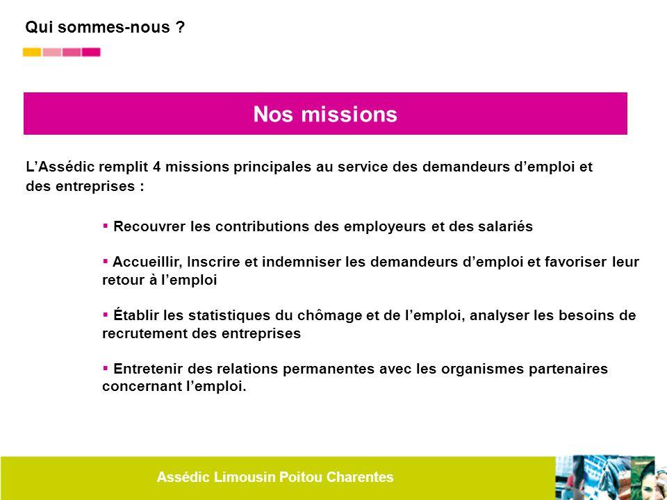 Assédic Limousin Poitou Charentes Nos missions L'Assédic remplit 4 missions principales au service des demandeurs d'emploi et des entreprises :  Reco