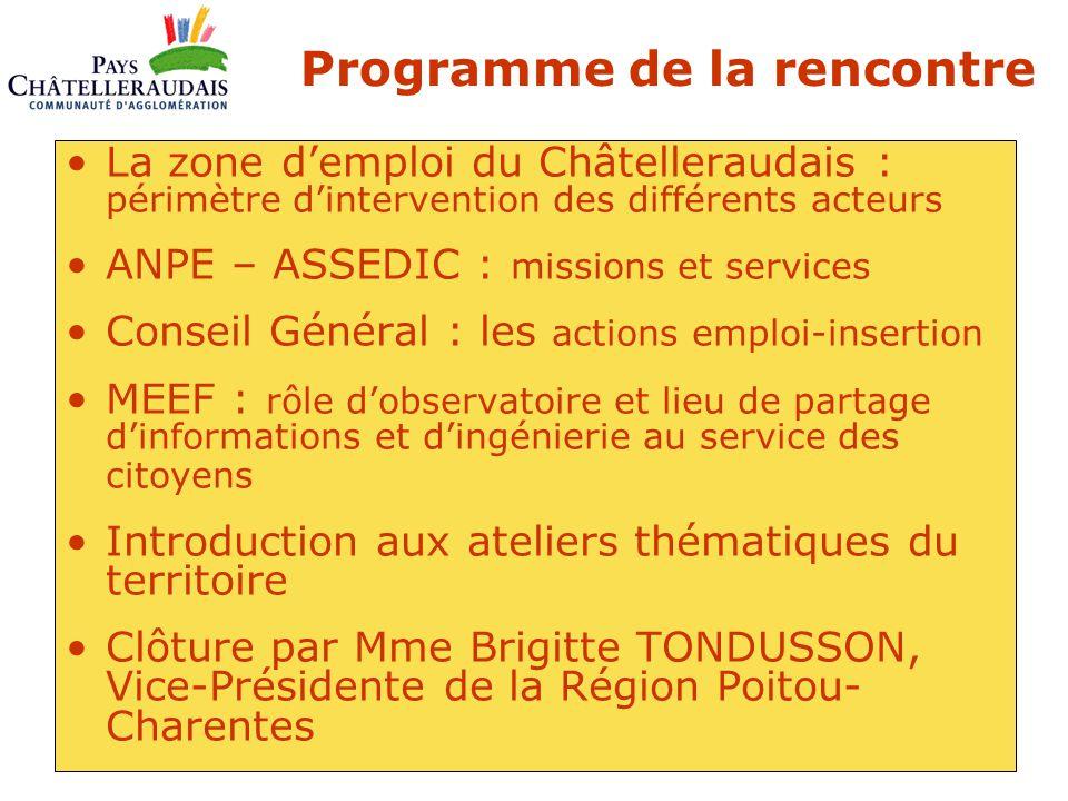 Programme de la rencontre La zone d'emploi du Châtelleraudais : périmètre d'intervention des différents acteurs ANPE – ASSEDIC : missions et services