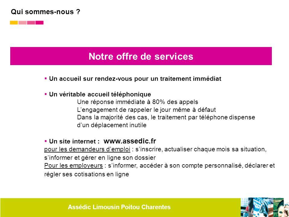 Assédic Limousin Poitou Charentes Notre offre de services  Un accueil sur rendez-vous pour un traitement immédiat  Un véritable accueil téléphonique
