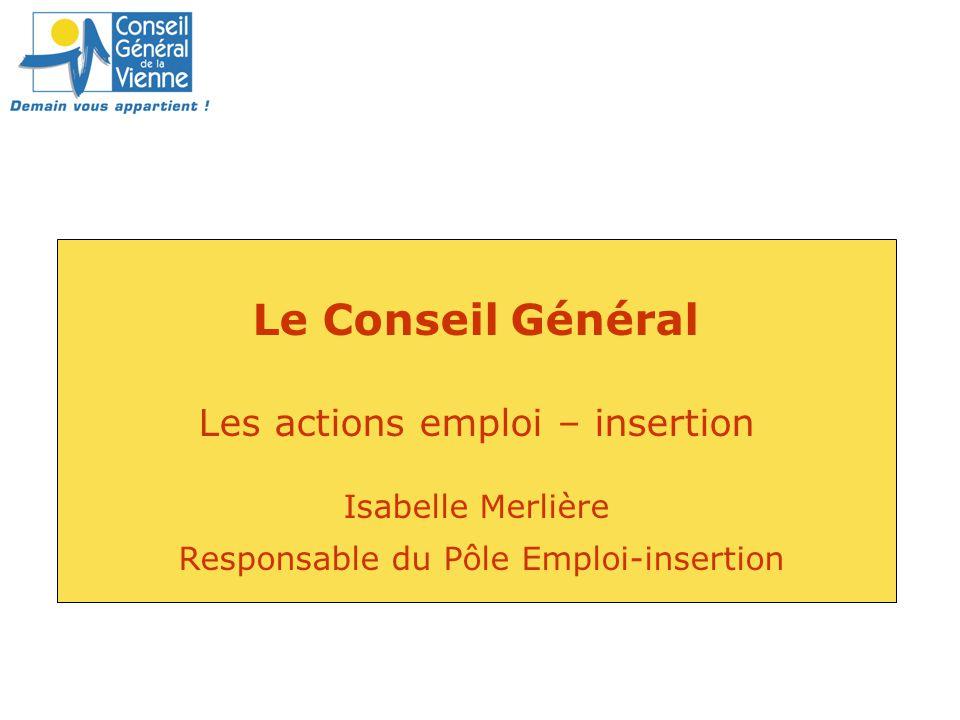Le Conseil Général Les actions emploi – insertion Isabelle Merlière Responsable du Pôle Emploi-insertion
